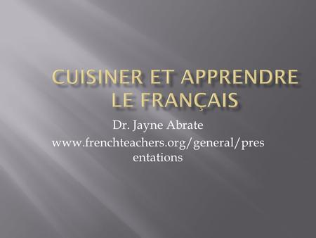 Dr. Jayne Abrate www.frenchteachers.org/general/pres entations.
