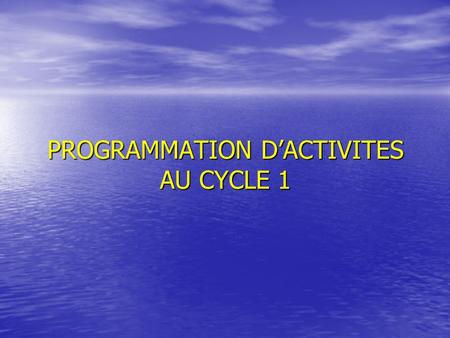 PROGRAMMATION D'ACTIVITES AU CYCLE 1
