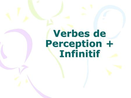 Verbes de Perception + Infinitif