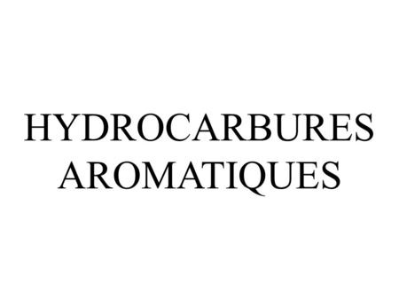 HYDROCARBURES AROMATIQUES