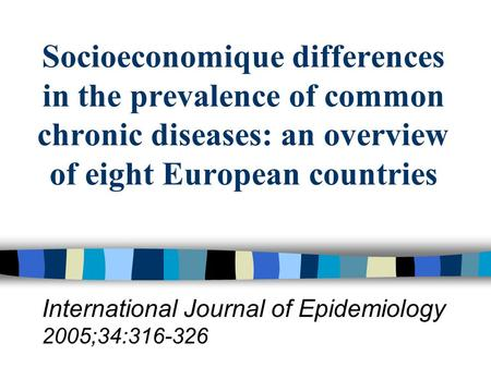 Socioeconomique differences in the prevalence of common chronic diseases: an overview of eight European countries International Journal of Epidemiology.