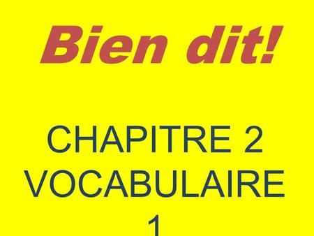 Bien dit! CHAPITRE 2 VOCABULAIRE 1. To Talk about Likes and Dislikes.