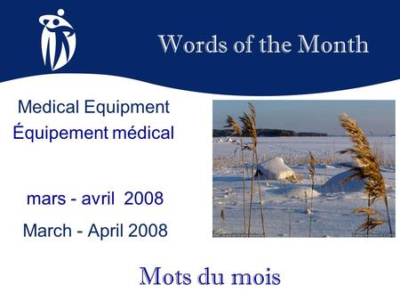 Words of the Month mars - avril 2008 March - April 2008 Mots du mois Medical Equipment Équipement médical.