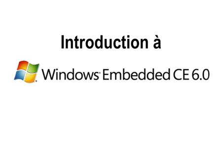 Introduction à Introduction à Windows Embedded CE 6.0.