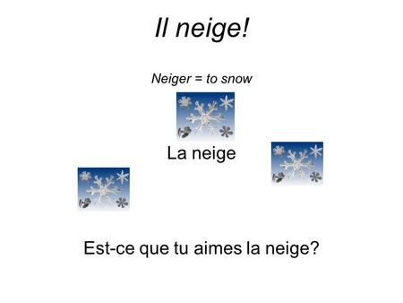 Il neige! Neiger = to snow