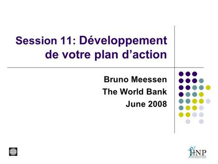 Session 11: Développement de votre plan d'action Bruno Meessen The World Bank June 2008.