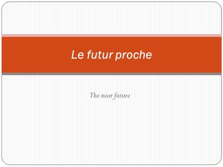 Le futur proche The near future.