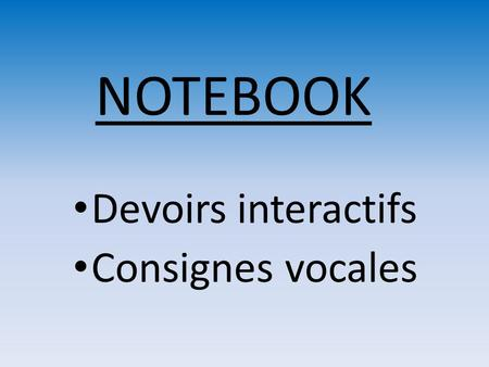 NOTEBOOK Devoirs interactifs Consignes vocales.