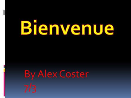 Bienvenue By Alex Coster 7/3.