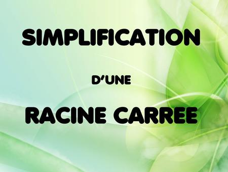 SIMPLIFICATION D'UNE RACINE CARREE.