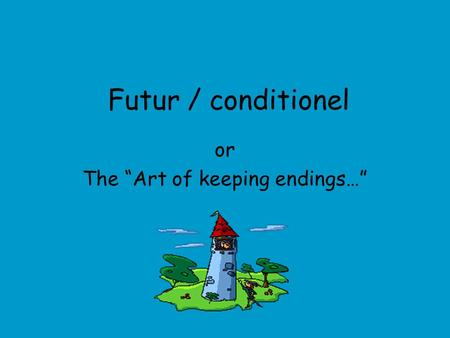 "Futur / conditionel or The ""Art of keeping endings…"""