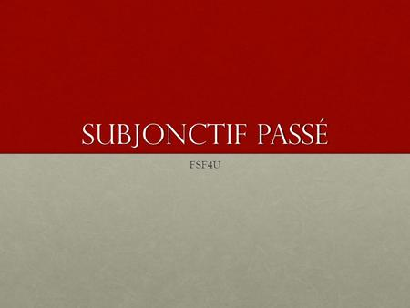 Subjonctif Passé FSF4U. The past subjunctive resembles the passé composé in that it is formed with the present subjunctive of the appropriate auxiliary.