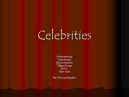 Celebrities Guess starring: Chris brown Raven Symone Tiffany Evans M.I.A. Bow wow By: Precious Sanders.