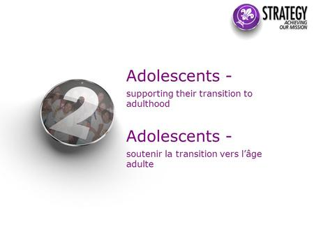 Adolescents - supporting their transition to adulthood Adolescents - soutenir la transition vers l'âge adulte.