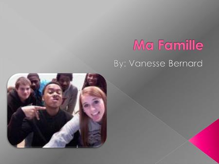 Ma Famille By: Vanesse Bernard.