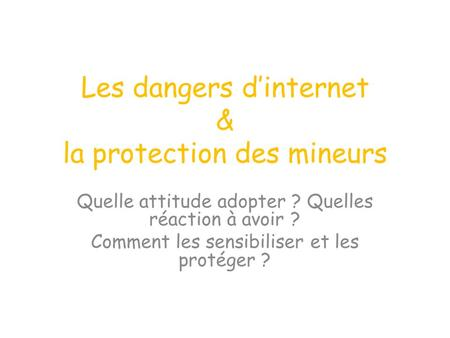 Les dangers d'internet & la protection des mineurs