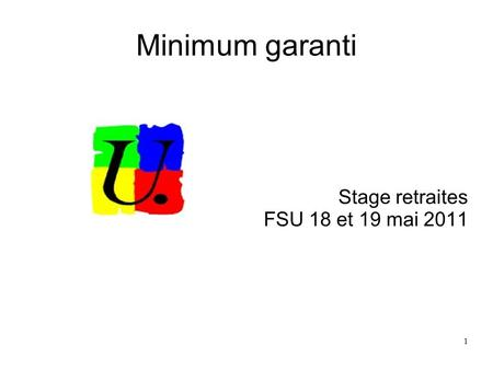 1 Minimum garanti Stage retraites FSU 18 et 19 mai 2011.