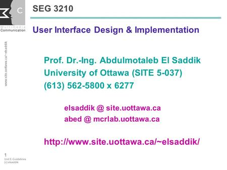 Www.site.uottawa.ca/~elsaddik 1 Unit E-Guidelines (c) elsaddik SEG 3210 User Interface Design & Implementation Prof. Dr.-Ing. Abdulmotaleb El Saddik University.