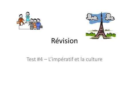 Révision Test #4 – L'impératif et la culture. Question #1 What are the two forms of impératif that we learned in class? (Ex: Je, tu il, elle …etc)