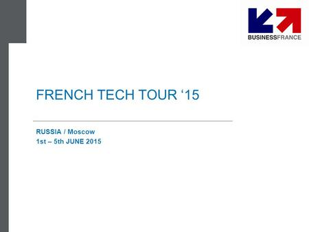 FRENCH TECH TOUR '15 RUSSIA / Moscow 1st – 5th JUNE 2015.