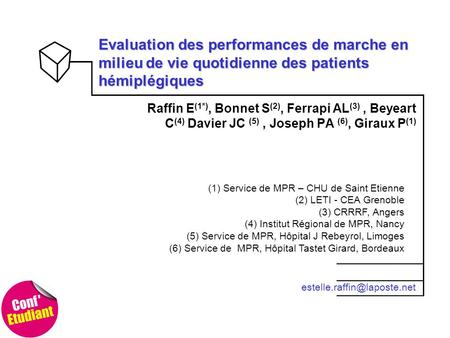 Evaluation des performances de marche en milieu de vie quotidienne des patients hémiplégiques Raffin E (1*), Bonnet S (2), Ferrapi AL (3), Beyeart C (4)