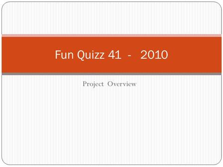 Project Overview Fun Quizz 41 - 2010. Reason why ? La Table Ronde et le club 41, qui est le prolongement de la Table ronde, poursuivent l'objectif de.