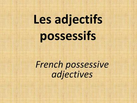 Les adjectifs possessifs French possessive adjectives.