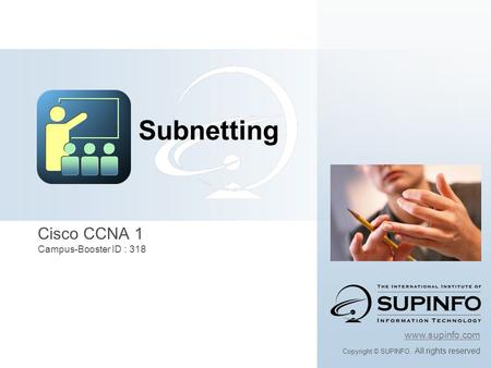 Cisco CCNA 1 Campus-Booster ID : 318 www.supinfo.com Copyright © SUPINFO. All rights reserved Subnetting.