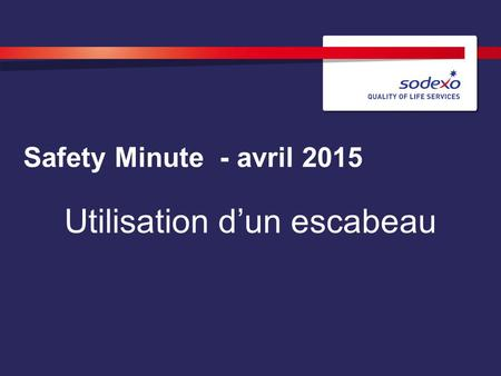 Safety Minute - avril 2015 Utilisation d'un escabeau.