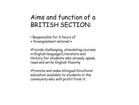 Aims and function of a BRITISH SECTION: Responsible for 6 hours of « Enseignement national » Provide challenging, stimulating courses in English language/Literature.