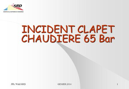 JPh. Wahl SRDGEMER 20141 INCIDENT CLAPET CHAUDIERE 65 Bar.