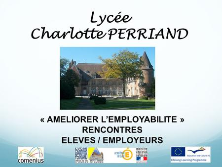 Lycée Charlotte PERRIAND « AMELIORER L'EMPLOYABILITE » RENCONTRES ELEVES / EMPLOYEURS.
