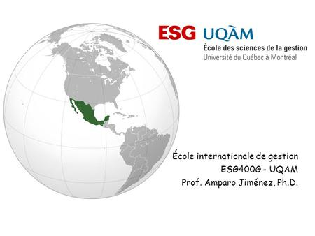 École internationale de gestion ESG400G - UQAM Prof. Amparo Jiménez, Ph.D.