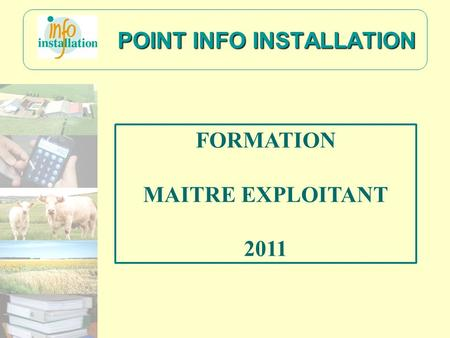 POINT INFO INSTALLATION FORMATION MAITRE EXPLOITANT 2011.