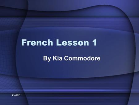 French Lesson 1 By Kia Commodore 4/12/2017.