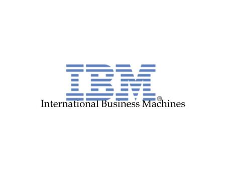 International Business Machines. Présentation International Business Machines Corporation ( IBM ) est une société multinationale américaine présente dans.