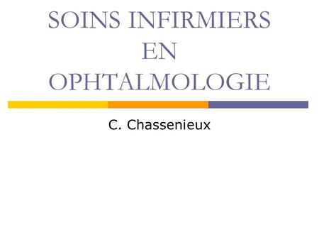 SOINS INFIRMIERS EN OPHTALMOLOGIE C. Chassenieux.