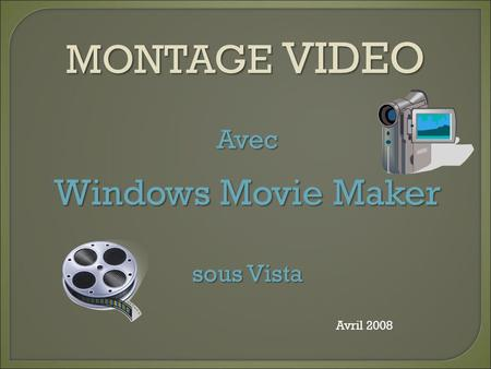 MONTAGE VIDEO Avril 2008 Avec Windows Movie Maker sous Vista.