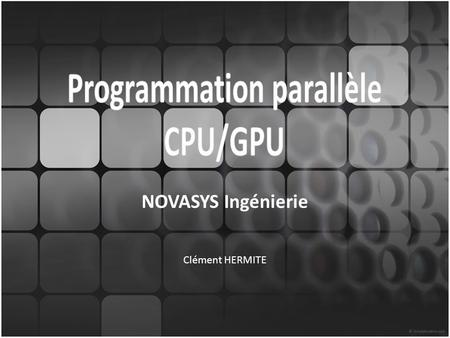 NOVASYS Ingénierie Clément HERMITE. 2 Plan Introduction CPU MPI OpenMP Architectures Hybrides GPU Mesure et analyse de performance Conclusion.