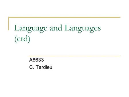 Language and Languages (ctd) A8633 C. Tardieu. II- Regional or minority languages Source: Ottavi, P. (2010) « Enseignement des langues régionales et didactique.