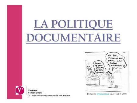 LA POLITIQUE DOCUMENTAIRE Posted by bibliobsession on 14 juillet 2008bibliobsession DC - Bibliothèque Départementale des Yvelines.