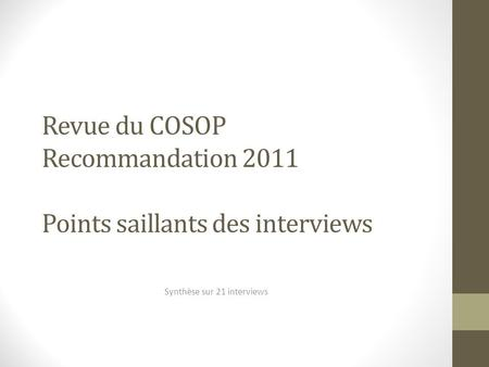 Revue du COSOP Recommandation 2011 Points saillants des interviews Synthèse sur 21 interviews.
