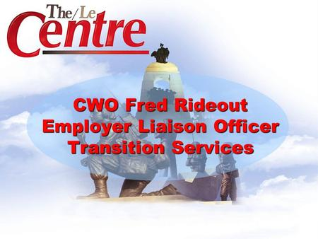 1 CWO Fred Rideout Employer Liaison Officer Transition Services.