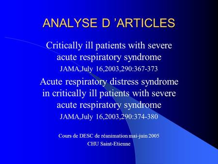ANALYSE D 'ARTICLES Critically ill patients with severe acute respiratory syndrome JAMA,July 16,2003,290:367-373 Acute respiratory distress syndrome in.