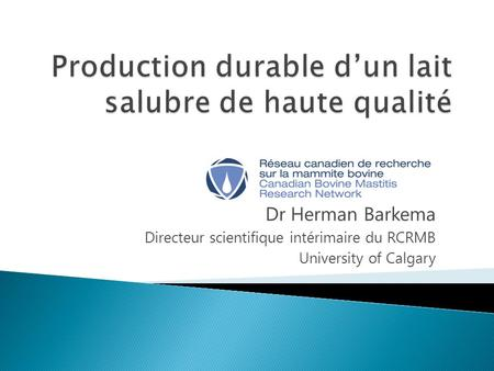 Dr Herman Barkema Directeur scientifique intérimaire du RCRMB University of Calgary.