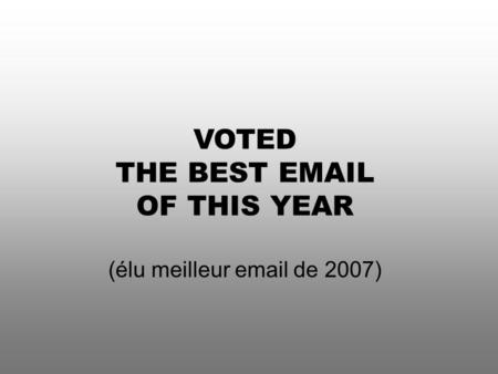 THE BEST EMAIL OF THIS YEAR VOTED THE BEST EMAIL OF THIS YEAR (élu meilleur email de 2007)