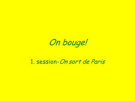 On bouge! 1. session-On sort de Paris. Qui est-ce?