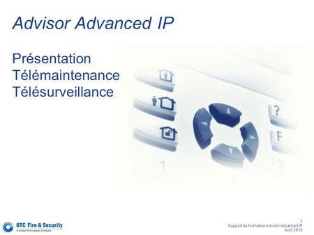 1 Support de formation Advisor Advanced IP Avril 2010 Advisor Advanced IP Présentation Télémaintenance Télésurveillance.