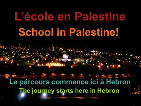 School in Palestine! The journey starts here in Hebron L'école en Palestine Le parcours commence ici à Hebron.