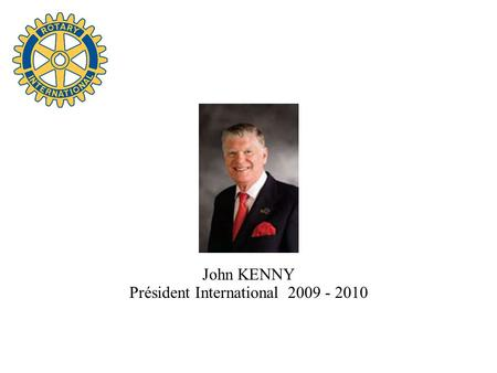 John KENNY Président International 2009 - 2010.